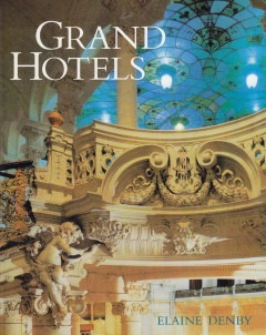 Elaine Denby: Grand Hotels – Reality & Illusion – An Architectural and Social History; Reaktion Books Ltd London, 1998