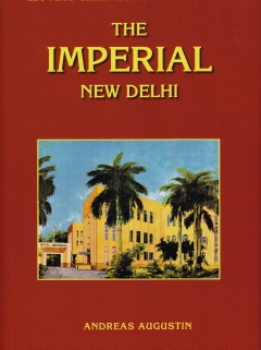 Andreas Augustin: The Imperial New Delhi; The Most Famous Hotels in the World